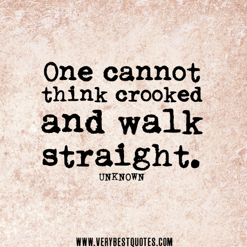 One-cannot-think-crooked-and-walk-straight_